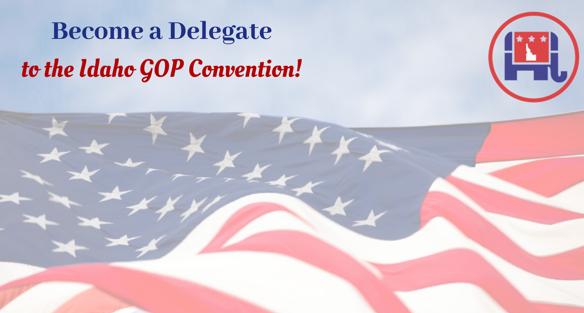 Act This Week to be a Delegate to the Idaho Republican Convention!