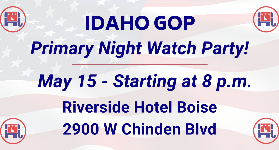 Idaho GOP Primary Night Party in Boise: May 15, 8 PM