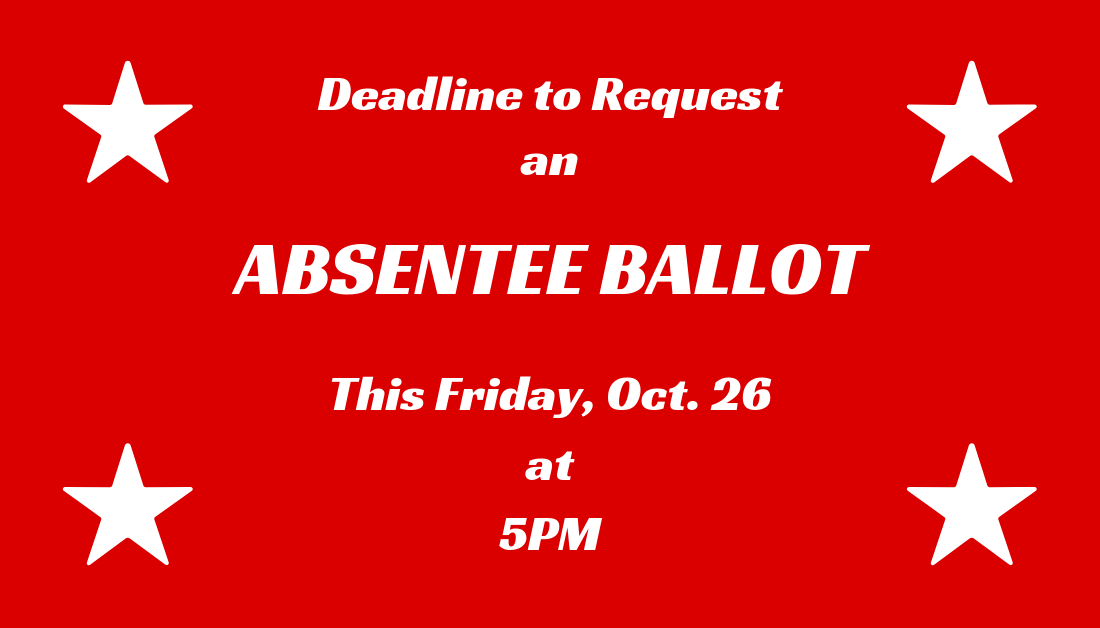 Friday, Oct. 26 at 5PM is the Deadline to Request an Absentee Ballot!