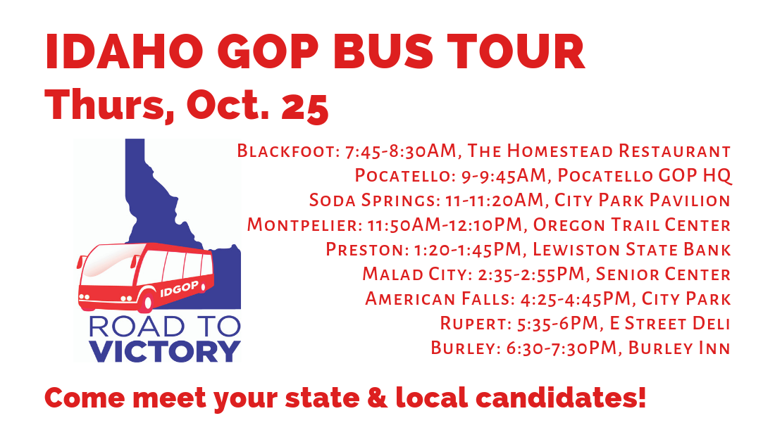 Thursday, Oct. 25: Day 8 of the Idaho GOP Bus Tour! Blackfoot, Pocatello, Soda Springs, Montpelier, Preston, Malad City, American Falls, Rupert, Burley