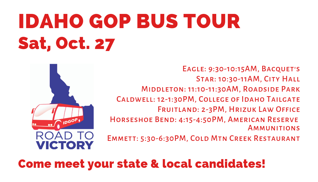 Saturday, Oct. 27: Day 10 – Final Day – of the Idaho GOP Bus Tour! Eagle, Star, Middleton, Caldwell, Fruitland, Horseshoe Bend, Emmett
