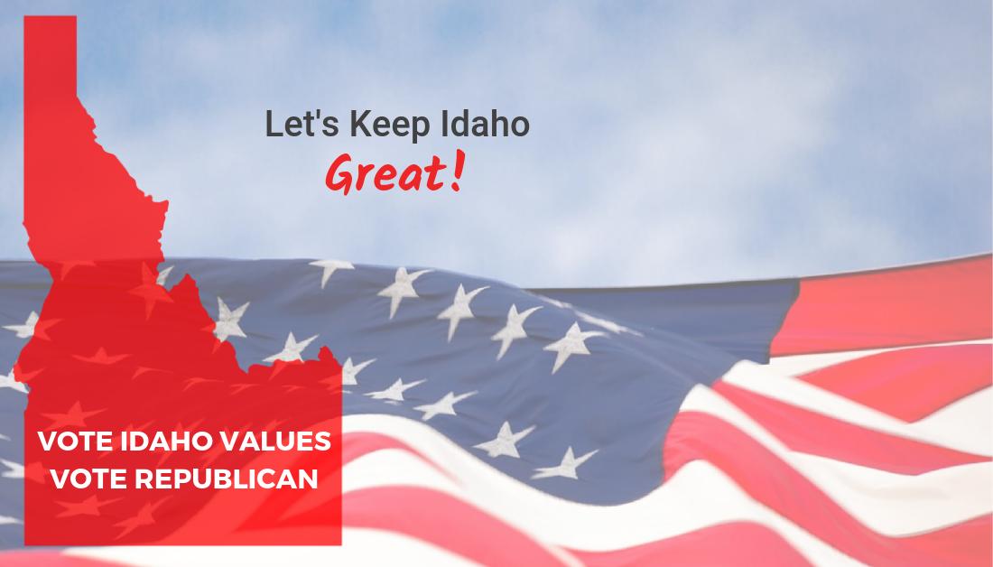 Let's Keep Idaho Great! In the Nov. 6 Election, Vote Idaho Values & Vote Republican.